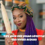 De beste tips voor een vegan lifestyle van Vivian Acquah