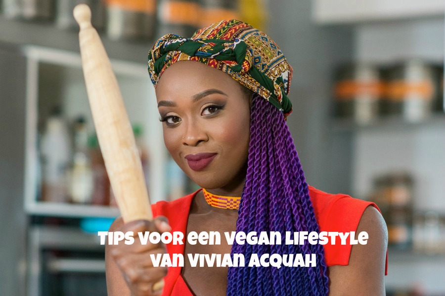 Vivian Acquah - Viva la Vive cooking tips voor een vegan lifestyle